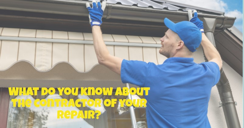 What do you know about the contractor of your repair?