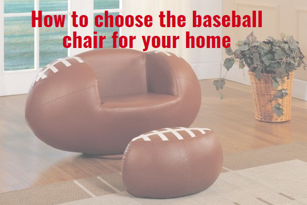 How to choose the baseball chair for your home