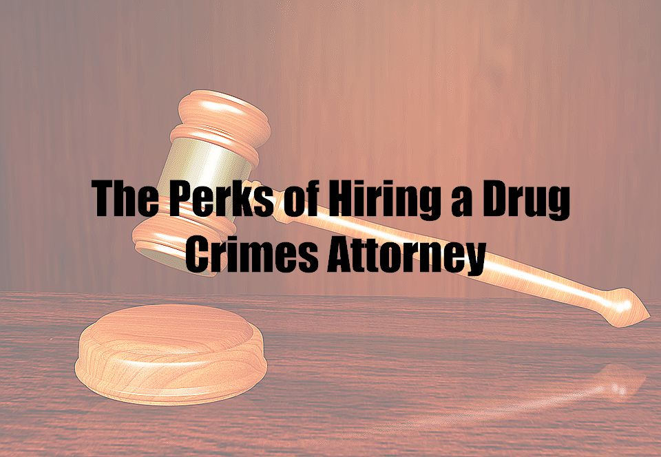 The Perks of Hiring a Drug Crimes Attorney