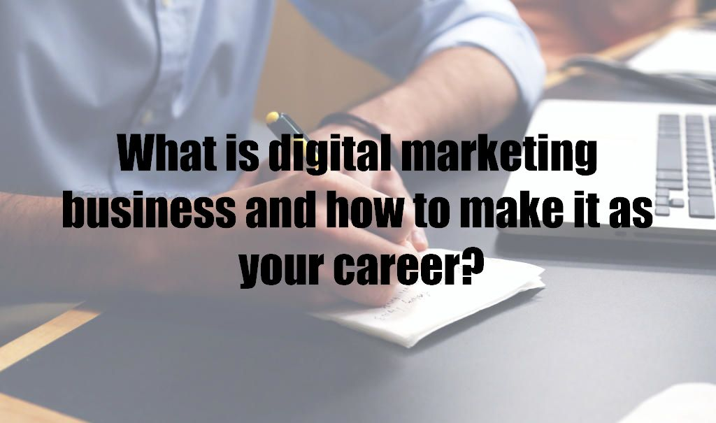 What is digital marketing business and how to make it as your career?