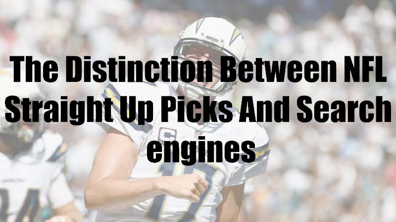 The Distinction Between NFL Straight Up Picks And Search engines